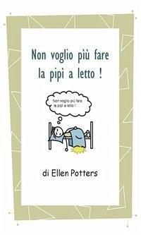 Non voglio fare più la pipì a letto! (eBook, ePUB) - Potters, Ellen