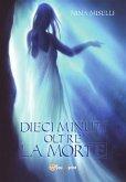 Dieci minuti oltre la morte (eBook, ePUB)