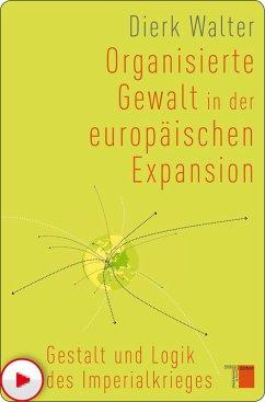 Organisierte Gewalt in der europäischen Expansion (eBook, ePUB) - Walter, Dierk