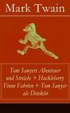 Tom Sawyers Abenteuer und Streiche + Huckleberry Finns Fahrten + Tom Sawyer als Detektiv (eBook, ePUB)