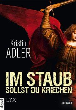 Im Staub sollst du kriechen (eBook, ePUB) - Adler, Kristin