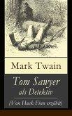 Tom Sawyer als Detektiv (Von Huck Finn erzählt) (eBook, ePUB)
