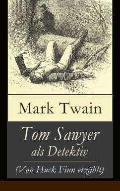 Tom Sawyer als Detektiv (Von Huck Finn erzählt) (eBook, ePUB) - Twain, Mark