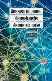 Wissensmanagement, Wissenstransfer, Wissensnetzwerke (eBook, PDF)