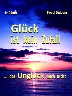 Glück ist kein Zufall - das Unglück auch nicht (eBook, ePUB) - Suban, Fred