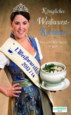 Königliches Weißwurst-Kochbuch (eBook, ePUB) - Wittmann, Norbert