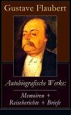 Autobiografische Werke: Memoiren + Reiseberichte + Briefe (eBook, ePUB)