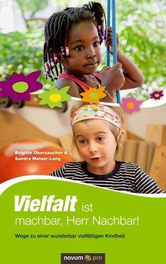 Vielfalt ist machbar, Herr Nachbar! (eBook, ePUB) - Brigitte Oberzaucher; Sandra Meiser-Lang