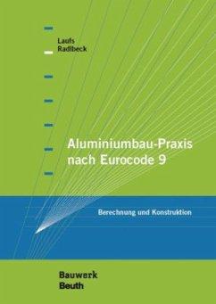 Aluminiumbau-Praxis nach Eurocode 9 - Laufs, Torsten; Radlbeck, Christina