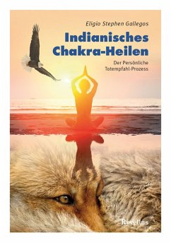 Indianisches Chakra-Heilen (eBook, ePUB) - Gallegos, Eligio Stephen