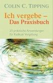 Ich vergebe - Das Praxisbuch (eBook, ePUB)
