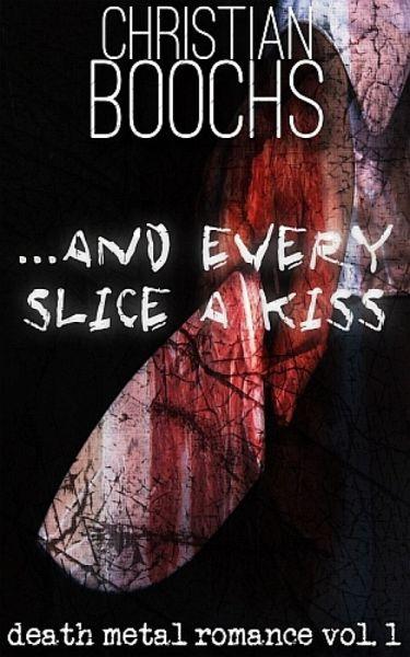 ... and every slice a kiss (eBook, ePUB) - Christian Boochs