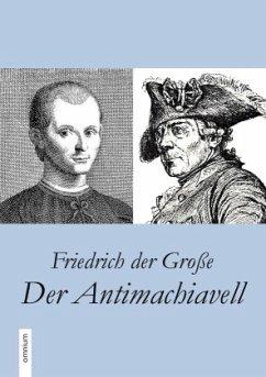 Der Antimachiavell - Friedrich II., König von Preußen