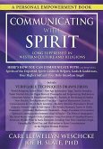 Communicating with Spirit: Here's How You Can Communicate (and Benefit From) Spirits of the Departed, Spirit Guides & Helpers, Gods & Goddesses,