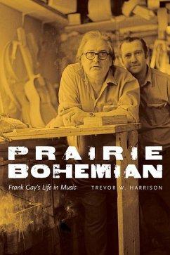 Prairie Bohemian: Frank Gay's Life in Music - Harrison, Trevor W.