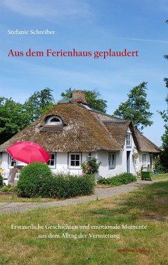 Aus dem Ferienhaus geplaudert - Schreiber, Stefanie