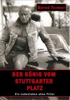 Der König vom Stuttgarter Platz - Termer, Bernd