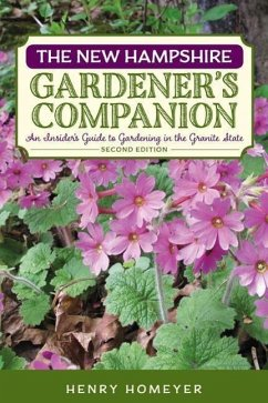 The New Hampshire Gardener's Companion: An Insider's Guide to Gardening in the Granite State - Homeyer, Henry