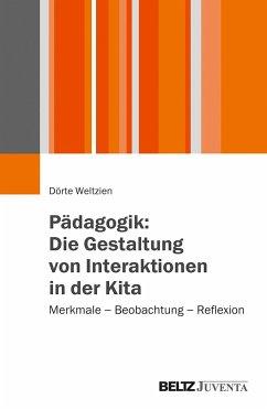 Pädagogik: Die Gestaltung von Interaktionen in der Kita - Weltzien, Dörte