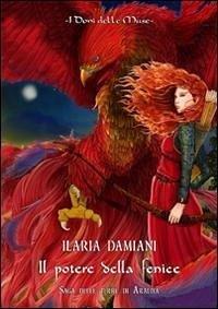 Il potere della fenice - Damiani, Ilaria