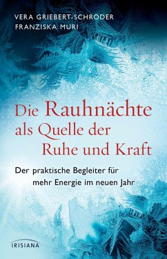 Die Rauhnächte als Quelle der Ruhe und Kraft (eBook, ePUB) - Griebert-Schröder, Vera; Muri, Franziska