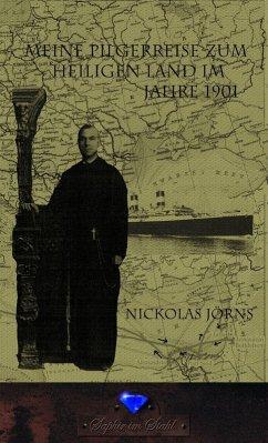 Meine Pilgerreise zum Heiligen Land im Jahre 1901 (eBook, ePUB) - Jörns, Nickolas