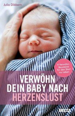 Verwöhn dein Baby nach Herzenslust (eBook, ePUB) - Dibbern, Julia