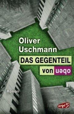 Das Gegenteil von oben (Mängelexemplar) - Uschmann, Oliver