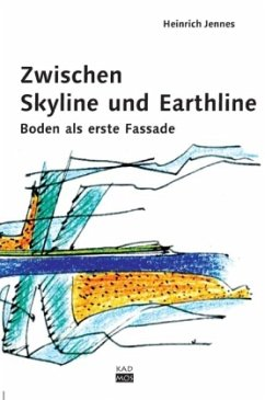 Zwischen Skyline und Earthline: Entwerfen am Boden (Mängelexemplar) - Jennes, Heinrich F.