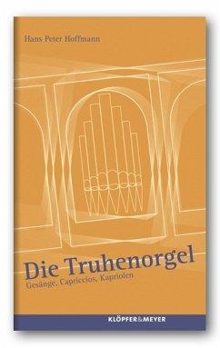 Die Truhenorgel (Mängelexemplar) - Hoffmann, Hans P.