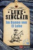 Im Banne von El Lobo / Luke Sinclair Western Bd.18 (eBook, ePUB)