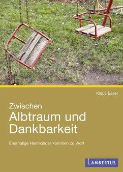 Zwischen Albtraum und Dankbarkeit (eBook, PDF) - Esser, Klaus