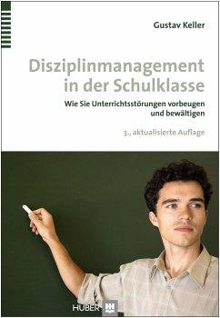 Disziplinmanagement in der Schulklasse - Keller, Gustav