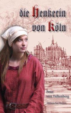 Die Henkerin von Köln - Vom Falkenberg, Peter