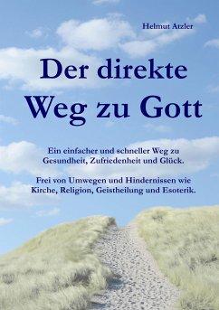 Der direkte Weg zu Gott - Atzler, Helmut