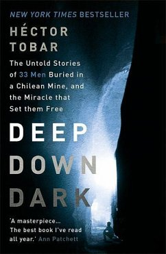 Deep Down Dark: The Untold Stories of 33 Men Buried in a Chilean Mine, and the Miracle that Set them Free - Tobar, Hector
