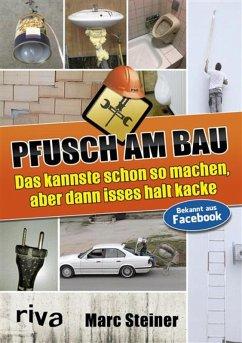 Pfusch am Bau (eBook, PDF) - Steiner, Marc