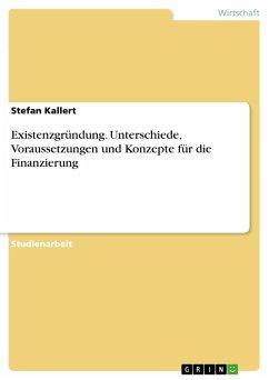 Existenzgründung. Unterschiede, Voraussetzungen und Konzepte für die Finanzierung (eBook, PDF)
