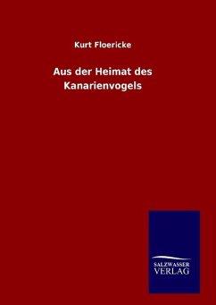 9783846094747 - Floericke, Kurt: Aus der Heimat des Kanarienvogels - Libro