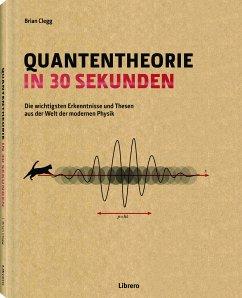 Quantentheorie in 30 Sekunden - Clegg, Brian