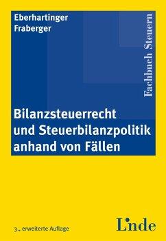 Bilanzsteuerrecht und Steuerbilanzpolitik anhand von Fällen (eBook, PDF) - Eberhartinger, Eva; Fraberger, Friedrich