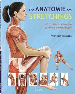 Das Anatomie-Buch der Stretch Übungen - Ashwell, Ken