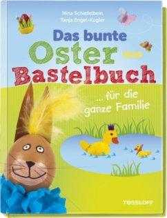 Das bunte Oster-Bastelbuch ... für die ganze Familie - Schiefelbein, Nina; Engel-Kugler, Tanja