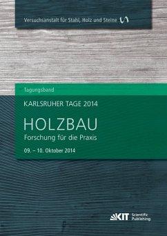 Karlsruher Tage 2014 - Holzbau : Forschung für die Praxis, Karlsruhe, 09. Oktober - 10. Oktober 2014