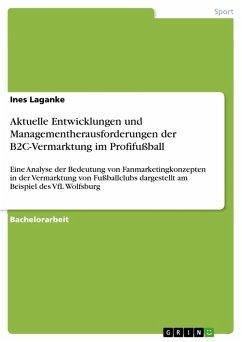 Aktuelle Entwicklungen und Managementherausforderungen der B2C-Vermarktung im Profifußball (eBook, PDF)
