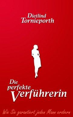 Die perfekte Verführerin (eBook, PDF) - Tornieporth, Dietlind