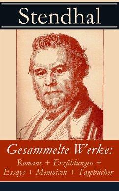 Gesammelte Werke: Romane + Erzählungen + Essays + Memoiren + Tagebücher (eBook, ePUB) - Stendhal