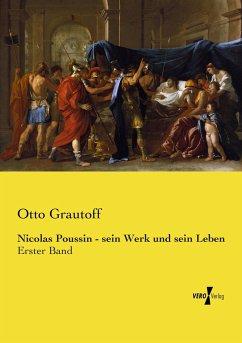 Nicolas Poussin - sein Werk und sein Leben - Grautoff, Otto