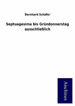 9783958007185 - Bernhard Schäfer: Septuagesima bis Gründonnerstag ausschließlich - Book