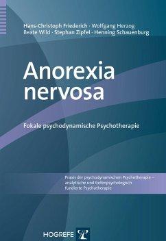 Anorexia nervosa (eBook, PDF) - Friederich, Hans-Christoph; Herzog, Wolfgang; Schauenburg, Henning; Wild, Beate; Zipfel, Stephan